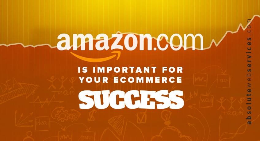 Amazon Blog Post 亚马逊对您的电子商务成功至关重要